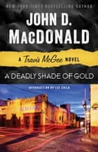 A Deadly Shade of Gold - A Travis McGee Novel ekitaplar by John D. MacDonald, Lee Child
