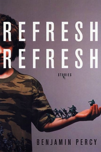 Refresh, Refresh - Stories ebook by Benjamin Percy