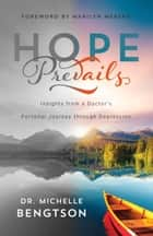 Hope Prevails - Insights from a Doctor's Personal Journey through Depression ebook by Dr. Michelle Bengtson, Marilyn Meberg