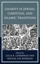 Charity in Jewish, Christian, and Islamic Traditions eBook by Julia R. Lieberman, Michal Jan Rozbicki, Thomas Adam,...