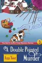 A Double-Pointed Murder (The Bait & Stitch Cozy Mystery Series, Book 3) ebook by Ann Yost, Alice Duncan
