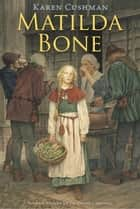 Matilda Bone ebook by Karen Cushman