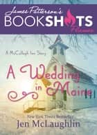 A Wedding in Maine - A McCullagh Inn Story ebook by Jen McLaughlin, James Patterson