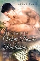 All's Fair in Mate Bonds and Publishing ebook by Alana Ankh
