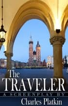 The Traveler - A Screenplay ebook by Charles Platkin PhD