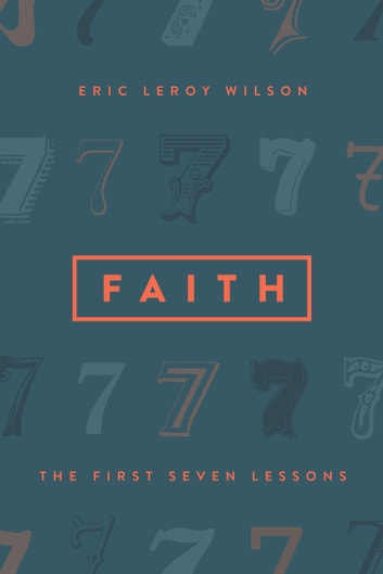 Faith - The First Seven Lessons ebook by Eric Wilson
