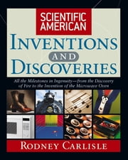 Scientific American Inventions and Discoveries - All the Milestones in Ingenuity--From the Discovery of Fire to the Invention of the Microwave Oven ebook by Rodney Carlisle,Scientific American
