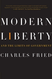 Modern Liberty: And the Limits of Government (Issues of Our Time) ebook by Charles Fried