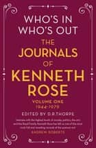 Who's In, Who's Out: The Journals of Kenneth Rose - Volume One 1944-1979 ebook by