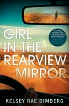 Girl in the Rearview Mirror ebook by Kelsey Rae Dimberg