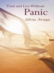 Trust and Live Without Panic ebook by Silvia Araya