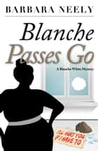 Blanche Passes Go - A Blanche White Mystery ebook by Barbara Neely