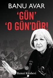 'Gün' 'O Gün'dür! ebook by Banu Avar