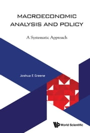 Macroeconomic Analysis and Policy - A Systematic Approach ebook by Joshua E Greene