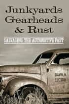 Junkyards, Gearheads, and Rust ebook by David N. Lucsko