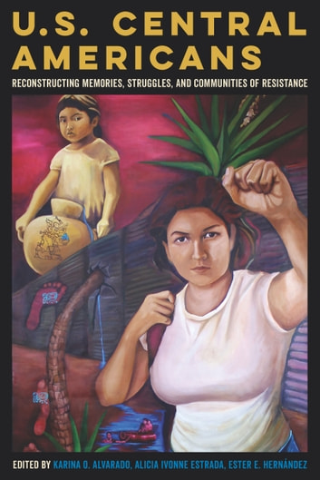 U.S. Central Americans - Reconstructing Memories, Struggles, and Communities of Resistance ebook by