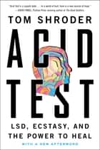 Acid Test - LSD, Ecstasy, and the Power to Heal ebook by Tom Shroder