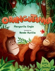 Orangutanka - A Story in Poems ebook by Margarita Engle,Renee Kurilla