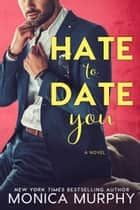 Hate to Date You ebook by Monica Murphy