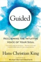 Guided - Reclaiming the Intuitive Voice of Your Soul ebook by