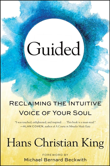 Guided - Reclaiming the Intuitive Voice of Your Soul ebook by Hans Christian King