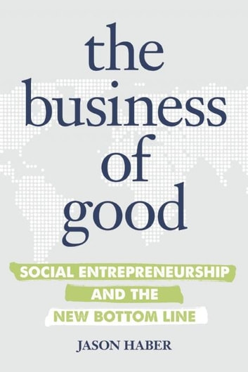The Business of Good - Social Entrepreneurship and the New Bottom Line ebook by Jason Haber