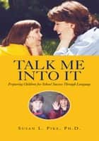 Talk Me Into It ebook by Dr. Susan L. Pike