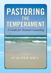 Pastoring The Temperament - A Guide for Pastoral Counseling ebook by Dr. Selvyn M. Sewell