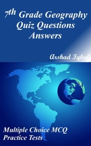 7th Grade Geography Quiz Questions Answers: Multiple Choice MCQ Practice Tests ebook by Arshad Iqbal