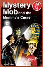 Mystery Mob and the Mummy's Curse ebook by Roger Hurn