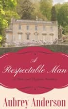 A Respectable Man - A Pride and Prejudice Variation ebook by Aubrey Anderson, A Lady