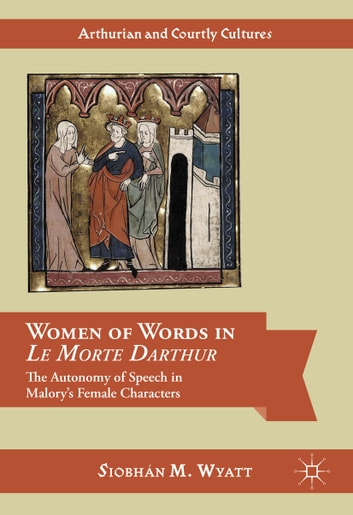 Women of Words in Le Morte Darthur - The Autonomy of Speech in Malory's Female Characters ebook by Siobhán M. Wyatt