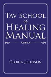 Tav School of Healing Manual ebook by Gloria Johnson