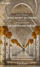 Le fils secret du cheikh - La captive des sables ebook by Trish Morey, Lynne Graham