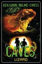The Caves: Lizard - The Caves 1 ebook by Mr Benjamin Hulme-Cross
