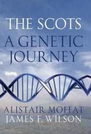 The Scots - A Genetic Journey ebook by Alistair Moffat,James Wilson