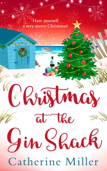 Christmas at the Gin Shack: Have a very merry Christmas with this feel-good festive read! ebook by Catherine Miller