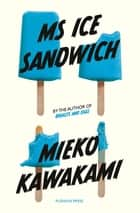 Ms Ice Sandwich ebook by Mieko Kawakami, Louise Heal Kawai