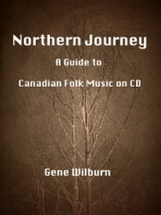 Northern Journey: A Guide to Canadian Folk Music on CD ebook by Gene Wilburn