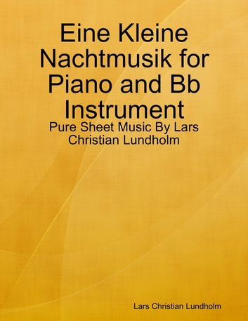 Eine Kleine Nachtmusik for Piano and Bb Instrument - Pure Sheet Music By Lars Christian Lundholm ebook by Lars Christian Lundholm