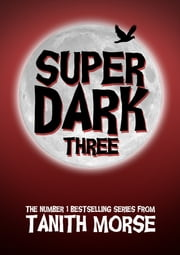 Super Dark 3 (Super Dark Trilogy) ebook by Tanith Morse