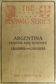 Argentina, Legend and History (Illustrated) ebook by Vicente López y Planes,Vicente Blasco Ibáñez,Vicente Fidel López