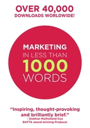 Marketing In Less Than 1000 Words ebook by Bear Burns