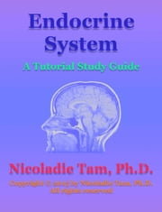 Endocrine System: A Tutorial Study Guide ebook by Nicoladie Tam