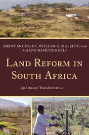 Land Reform in South Africa - An Uneven Transformation ebook by Brent McCusker,William G. Moseley,Maano Ramutsindela