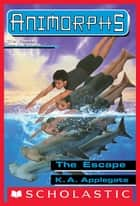 The Escape (Animorphs #15) ebook by Katherin Applegate
