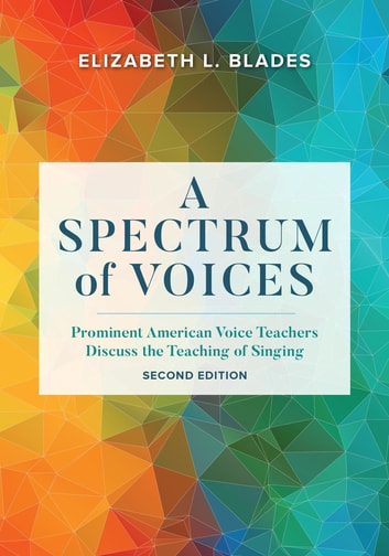A spectrum of voices ebook by elizabeth l blades 9781538107010 a spectrum of voices prominent american voice teachers discuss the teaching of singing ebook by fandeluxe Choice Image