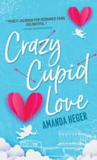 Crazy Cupid Love eBook by Amanda Heger
