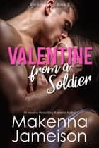 Valentine from a Soldier - Soldier Series, #2 ebook by Makenna Jameison
