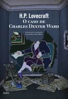 O caso de Charles Dexter Ward ebook by H.P. Lovecraft